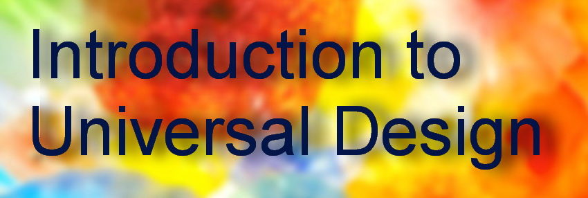 A brightly coloured background with the words Introducation to universal design.